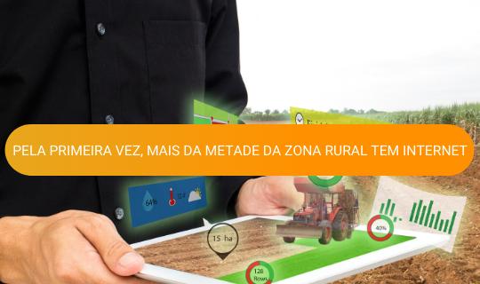 Pela primeira vez, mais da metade da Zona Rural tem acesso a Internet