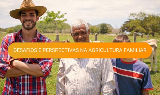 Desafios e Perspectivas na Agricultura Familiar